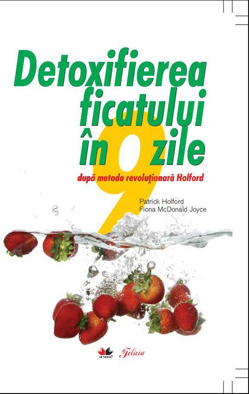 Cartea DETOXIFIEREA FICATULUI IN 9 ZILE, de Patrick Holford Fiona McDonald Joyce ~~ impreuna cu Felicia din 20 Ianuarie 2011