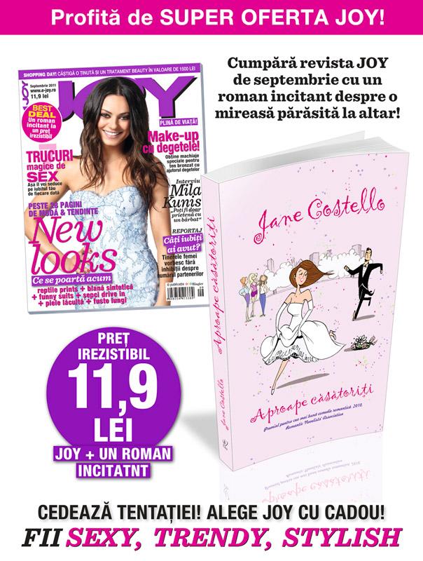 Promo JOY de Septembrie: revista + romanul APROAPE CASATORITI, de Jane Costello ~~ 11,90 lei