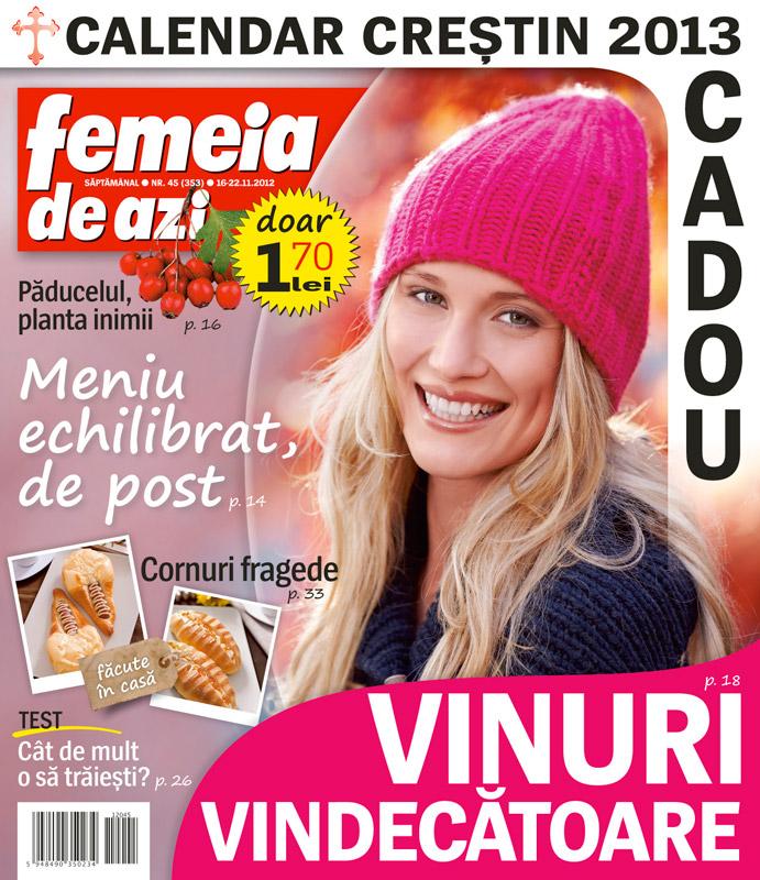 Femeia de azi ~~ Meniu echilibrat, de post ~~ Cadou: Calendar crestin 2013 ~~ 16 Noiembrie 2012 (nr. 45)