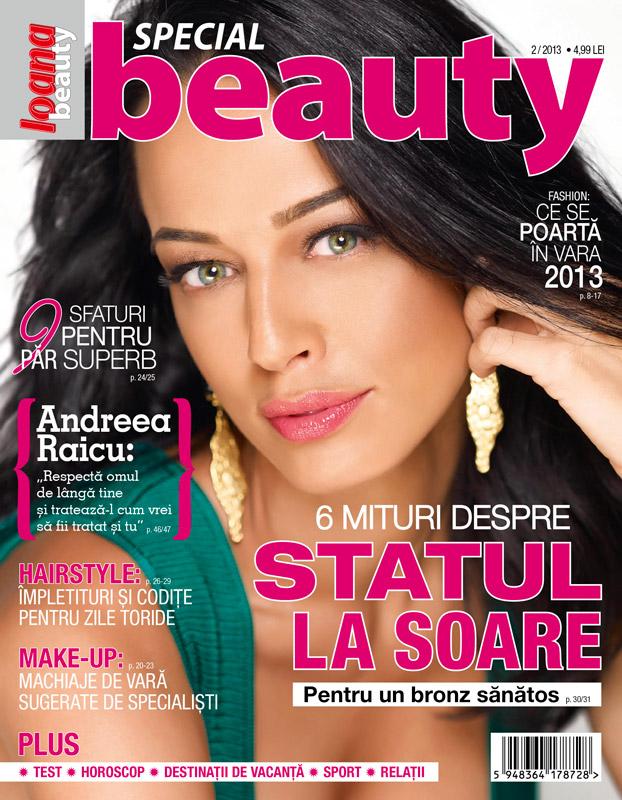 Ioana Special Beauty ~~ Coperta: Andreea Raicu ~~ 6 mituri despre statul la soare ~~ nr. 2/ 2013 ~~ Iunie 2013 Pret: 5 lei