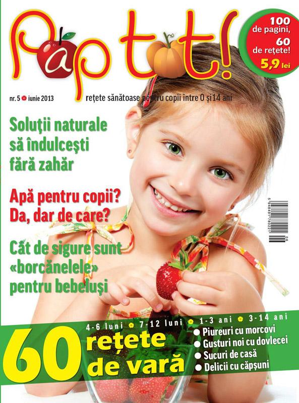 Pap tot! ~~ Solutii naturale sa indulcesti fara zahar ~~ nr. 5/2013 ~~ Pret: 5,90 lei