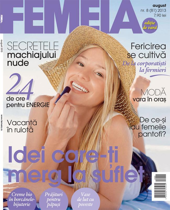 Revista FEMEIA. ~~ Idei care-ti merg la suflet ~~ August 2013
