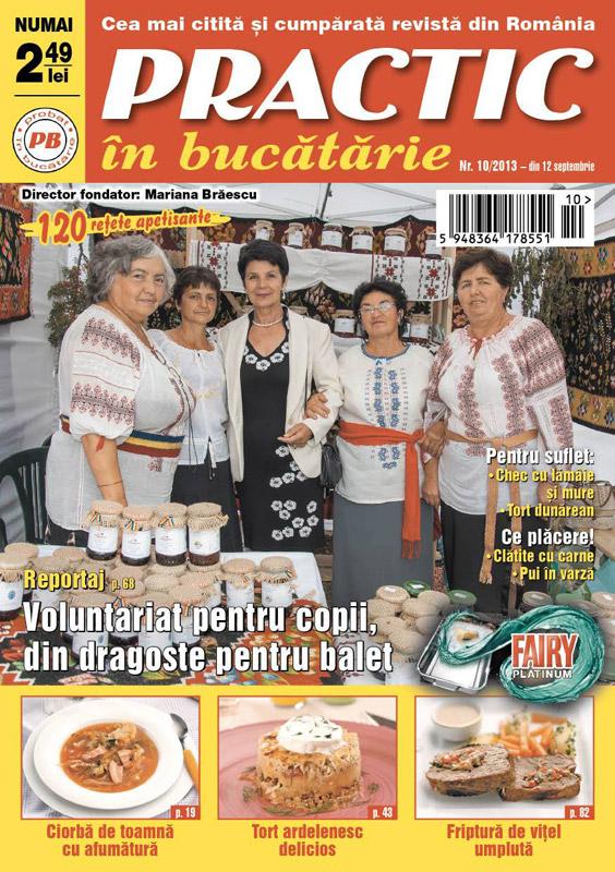 Practic in bucatarie ~~ 120 retete apetisante ~~ nr.10/2013