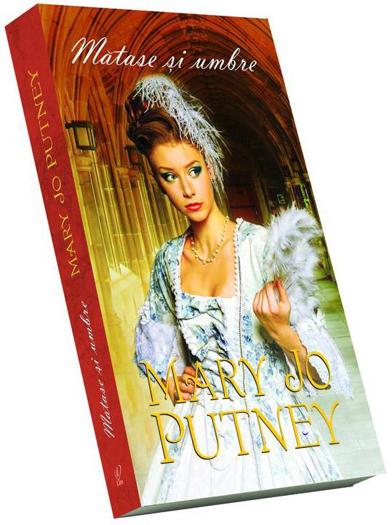 Romanul MATASE SI UMBRE, de Mary Jo Putney ~~ 22 Noiembrie 2013 ~~ Pret: 10 lei