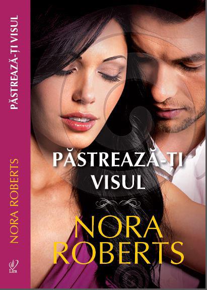 Romanul PASTREAZA-TI VISUL, de Nora Roberts ~~ 13 Decembrie 2013 ~~ Pret: 10 lei