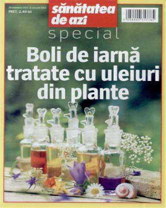 Sanatatea de azi ~~ Editie speciala ~~ Boli de iarna tratate cu uleiuri din plante ~~ 28 Noiembrie 2013 - 15 Ianuarie 2014