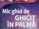 Cartea MIC GHID DE GHICIT IN PALMA, de Rene Brunin ~~ 30 Mai 2014 ~~ Pret: 10 lei