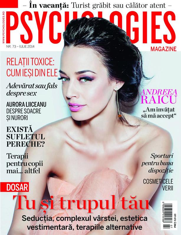 Psychologies Romania ~~ Coperta: Andreea Raicu ~~ Iulie 2014