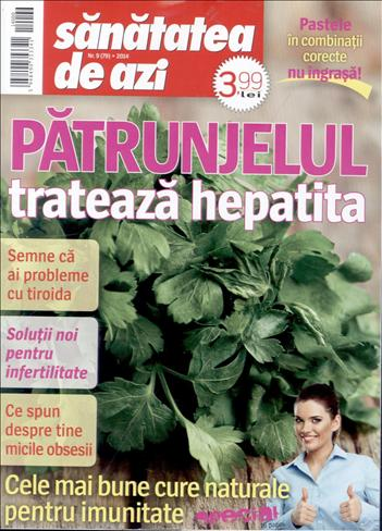 Sanatatea de azi ~~ Patrunjelul trateaza hepatita ~~ Nr. 9 din Septembrie 2014 ~~ Pret: 4 lei