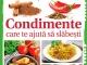 Carticica CONDIMENTE CARE TE AJUTA SA SLABESTI ~~ 12 Februarie 2015