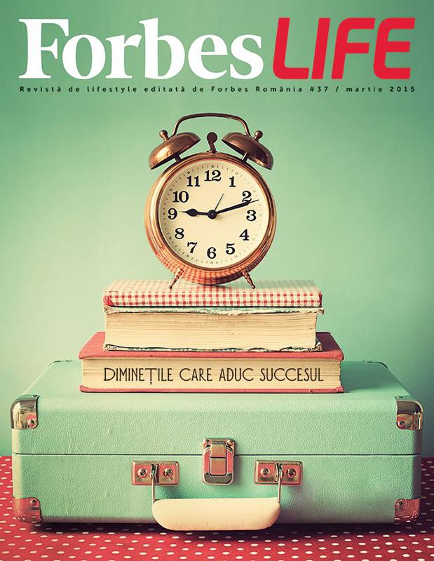ForbesLife Romania ~~ Diminetile care aduc succesul ~~ Martie 2015
