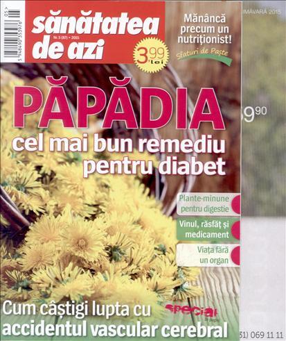 Sanatatea de azi ~~ Papadia, cel mai bun remediu pentru diabet ~~ Mari 2015 ~~ Pret: 4 lei
