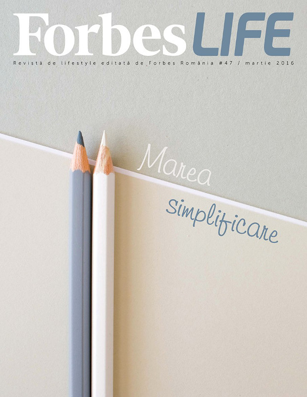 Forbes Life Romania ~~ Cover story: Marea Simplificare ~~ Martie 2016