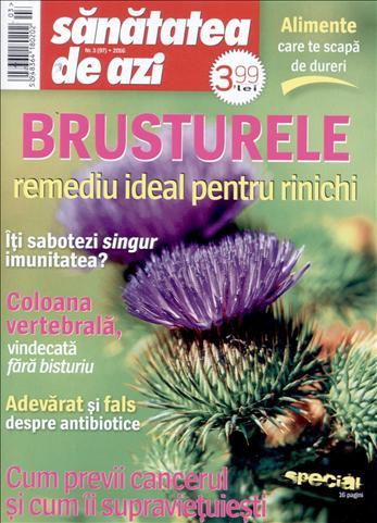 Sanatatea de azi ~~ Brusturele, remediu ideal pentru rinichi ~~ Martie 2016 ~~ Pret: 4 lei