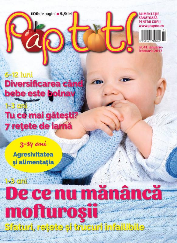Revista PAP TOT! ~~ De ce nu mananca mofturosii? ~~ Ianuarie-Februarie 2017 ~~ Pret: 6 lei