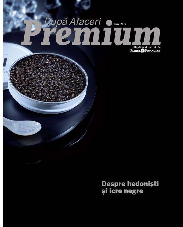 Dupa Afaceri Premium ~~ Despre hedonisti si icre negre ~~ Iulie 2019