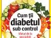 Sanatatea de azi Special ~~ Cum tii diabetul sub control ~~ 30 Aprilie - 28 Iunie 2013 ~~ Pret: 2,49 lei